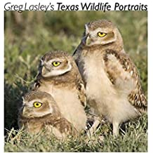 [(Greg Lasley's Texas Wildlife Portraits)] [By (photographer) Greg Lasley ] published on (December, 2008)