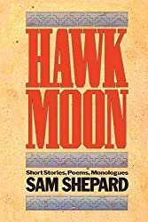 Hawk Moon: Short Stories, Poems, and Monologues (PAJ Books) by Sam Shepard (1981-07-01)