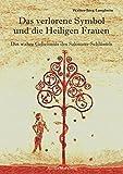Das verlorene Symbol und die Heiligen Frauen: Das wahre Geheimnis des Salomon-Schlüssels - Walter-Jörg Langbein