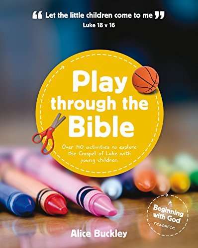 Play Through the Bible (Beginning With God): Written by Alice Buckley, 2014 Edition, Publisher: The Good Book Company [Paperback]