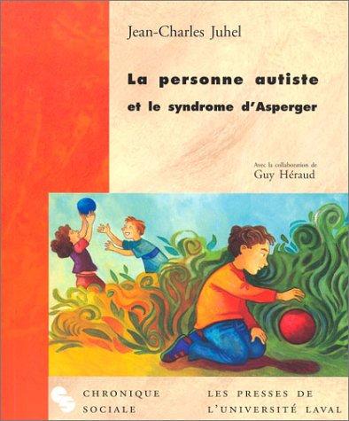 La Personne autisme et le syndrome d'Asperger par Jean-Charles Juhel
