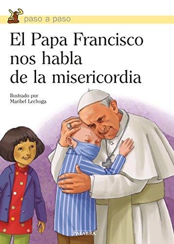El Papa Francisco nos habla de la misericordia (Paso a paso) por Papa Francisco