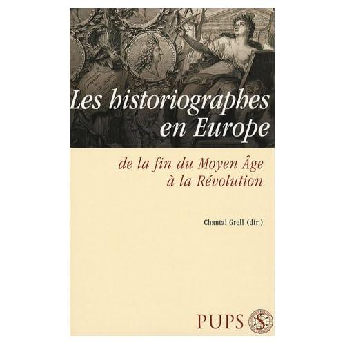 Les Historiographes en Europe de la fin du Moyen Age à la Révolution
