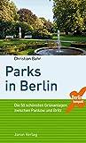 Parks in Berlin: Die 50 schönsten Grünanlagen zwischen Pankow und Britz (Berlin Kompakt)