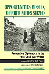 Opportunities Missed, Opportunities Seized: Preventive Diplomacy in the Post-Cold War World (Carnegie Commission on Preventing Deadly Conflict)