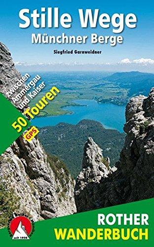 Stille Wege Münchner Berge: 50 Touren zwischen Ammergau und Kaiser. Mit GPS-Tracks. (Rother Wanderbuch)