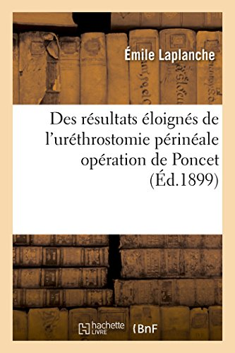 Des résultats éloignés de l'uréthrostomie périnéale opération de Poncet par Émile Laplanche