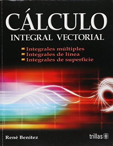 Calculo integral vectorial/Vector Integral Calculus: Integrales Multiples/Multiple Integrals por Rene Benitez