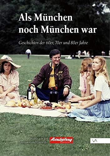 Als München noch München war: Geschichten der 60er, 70er und 80er Jahre