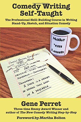 Comedy Writing Self-Taught: The Professional Skill-Building Course in Writing Stand-Up, Sketch & Situation Comedy