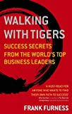 Walking With Tigers: Success Secrets from the World's Top Business Leaders (English Edition)