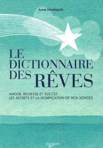 Le Dictionnaire des Rêves : Amour, richesse et succès : les secrets et la signification de nos songes