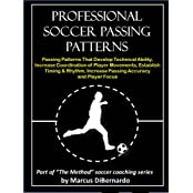 Professional Soccer Passing Patterns: Passing Patterns That Develop Technical Ability, Increase Coordination of Player Movements, Establish Timing & Rhythm, ... Accuracy and Player Focus (English Edition)