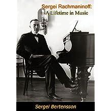 Sergei Rachmaninoff: A Lifetime in Music (English Edition)