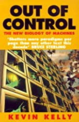 Out of Control: The New Biology of Machines by Kevin Kelly (1995-05-01)