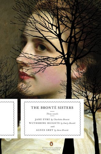 The Bronte Sisters: Three Novels: Jane Eyre; Wuthering Heights; and Agnes Grey (Penguin Classics Deluxe Edition)