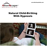 Natural Child-Birthing With Hypnosis by Ph.D. Dr. Zubin J. Mistry