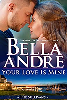 Your Love Is Mine (Maine Sullivans 1) (The Sullivans Book 19) (English Edition) van [Andre, Bella]
