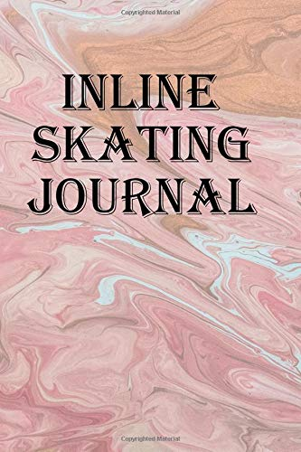 Inline Skating Journal: Record your inline skating practices and competitions