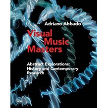 Visual Music Masters : Abstract Explorations: History and Contemporary Research