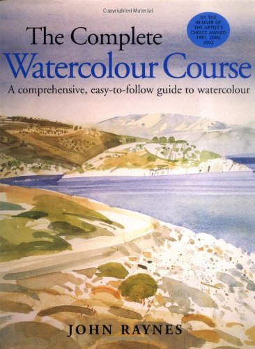 The Complete Watercolour Course: A Comprehensive, Easy-to-follow Guide to Watercolor by John Raynes (28-Mar-2004) Hardcover