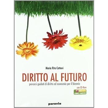 Diritto Al Futuro. Percorsi Guidati Di Diritto Ed Economia. Volume Unico. Per Le Scuole Superiori
