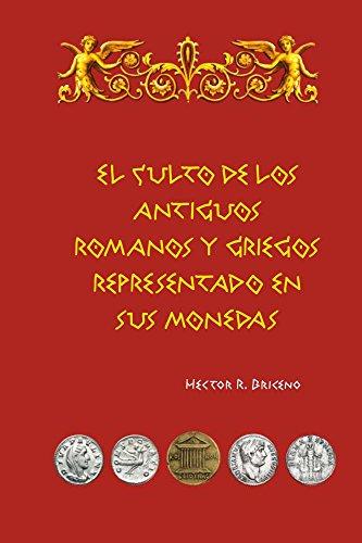 El culto de los antiguos romanos y griegos representado en sus monedas por Hector Briceno