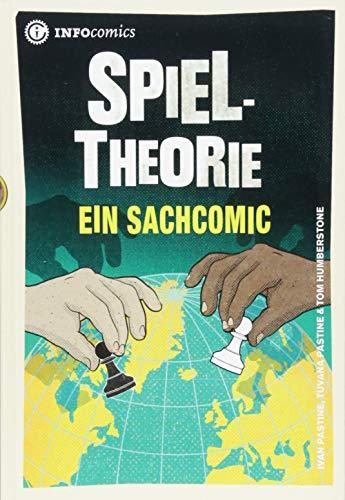 Spieltheorie: Ein Sachcomic (Infocomics) (Die Spieltheorie Bei Der Arbeit)