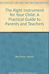 The Right Instrument for Your Child: A Practical Guide to Parents and Teachers