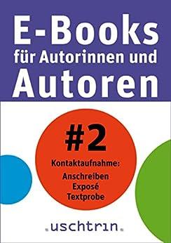 Kontaktaufnahme: Anschreiben - Exposé - Textprobe: E-Books für Autorinnen und Autoren 2
