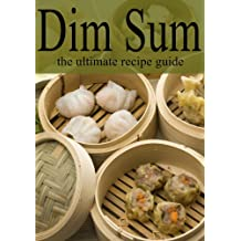 Dim Sum - The Ultimate Recipe Guide (English Edition)