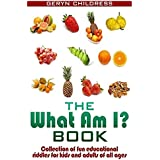 Riddles:The What Am I? Book(A Collection Of Fun Education Riddles For Kids And A (English Edition)