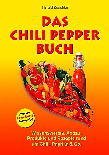 Preisvergleich Produktbild DAS CHILI PEPPER BUCH 2.0: Wissenswertes, Anbau, Produkte und Rezepte rund um Chili, Paprika & Co. - Zweite erweiterte Ausgabe