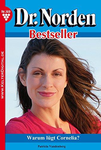 Dr. Norden Bestseller 169 - Arztroman: Warum lügt Cornelia?