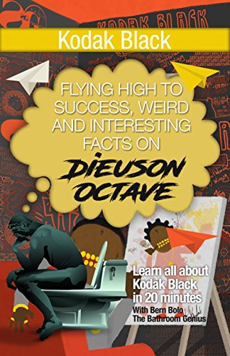 kodak-black-flying-high-to-success-weird-and-interesting-facts-on-dieuson-octave-english-edition