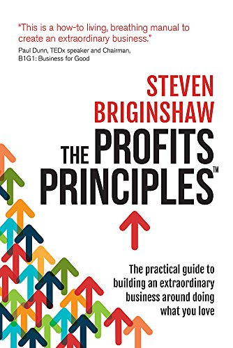 The Profits Principles - The practical guide to building an extraordinary business around doing what you love by [Briginshaw, Steven]