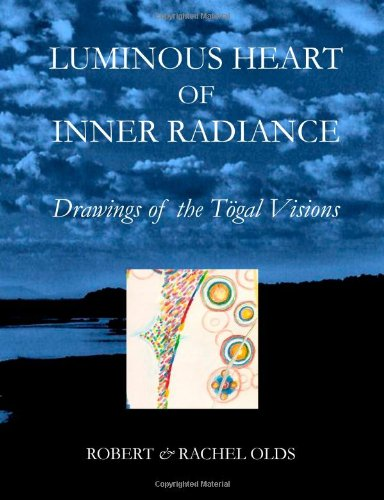 Luminous Heart of Inner Radiance: Drawings of the Togal Visions