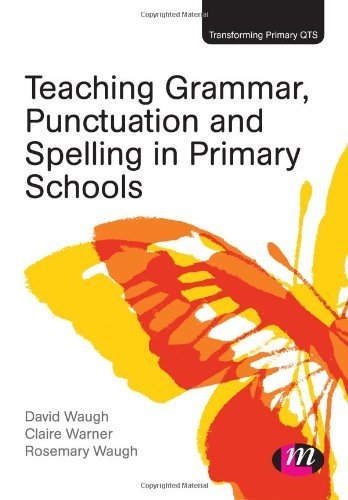 By David Waugh Teaching Grammar, Punctuation and Spelling in Primary Schools (Transforming Primary QTS Series)