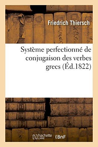 Système perfectionné de conjugaison des verbes grecs, présenté dans une suite de tableaux: paradigmatiques