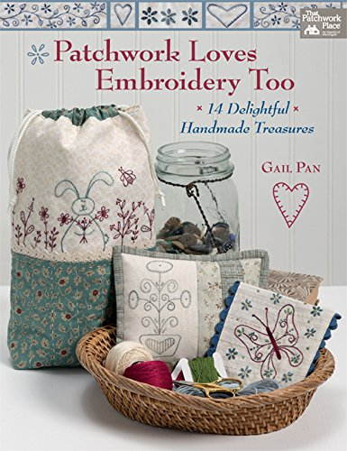 Patchwork Loves Embroidery Too: 14 Delightful Handmade Treasures (English Edition)