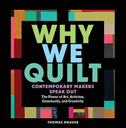 Why We Quilt: Contemporary Makers Speak Out about the Power of Art, Activism, Community, and Creativity (English Edition) -