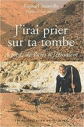 J'irai prier sur ta tombe... A pied, de Paris à Jérusalem
