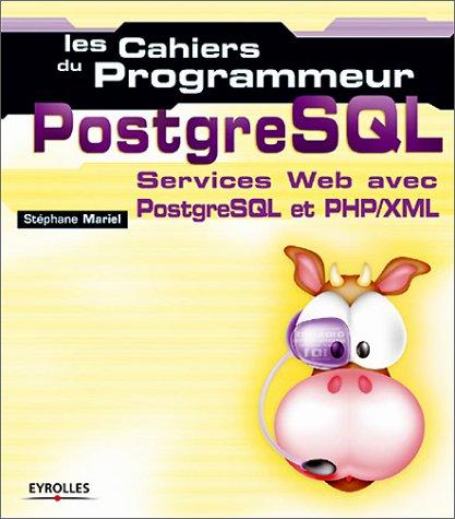 Les cahiers du programmeur PostgreSQL : Services Web avec PostgreSQL et PHP par Stéphane Mariel
