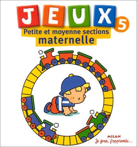 Jeux, tome 5 : Petite et Moyenne sections de maternelle
