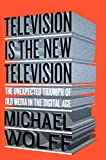 Image de Television Is the New Television: The Unexpected Triumph of Old Media in the Digital Age