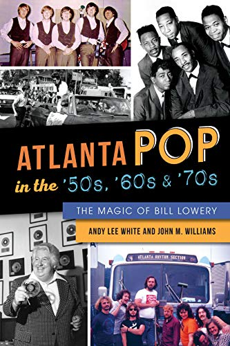 Atlanta Pop in the '50s, '60s & '70s: The Magic of Bill Lowery (English Edition)