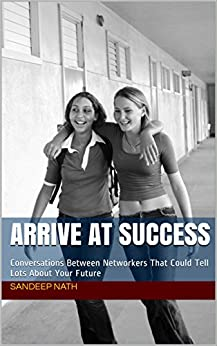 Arrive At Success: Conversations Between Networkers That Could Tell Lots About Your Future by [Nath, Sandeep]