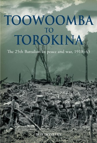 Toowoomba to Torokina The 25th Battalion in peace and war, 1918-45 (English Edition)