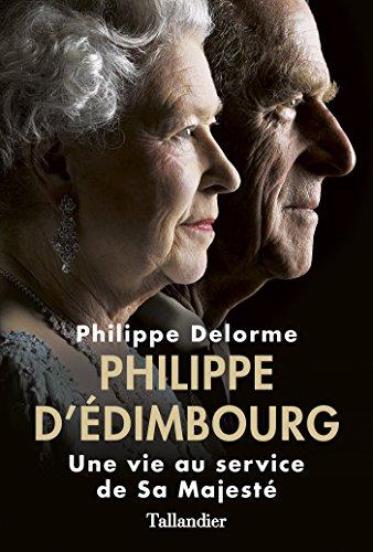 Philippe d'Edimbourg: Une vie au service de Sa Majesté (French Edition)
