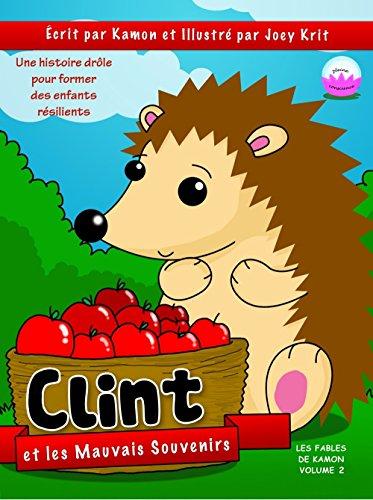 Clint et les mauvais souvenirs: Clint apprend à demeurer dans le moment présent (Les Fables de Kamon t. 2) par Kamon